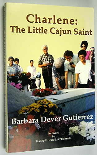 Charlene: The little Cajun saint: Gutierrez, Barbara Lenox