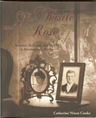 The Thistle and the Rose: Romance, Railroads and Big Oil in Revolutionary Mexico