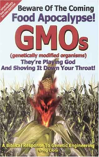 Beware of the Coming Food Apocalypse! GMOs: Ciola, Greg