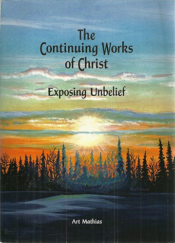 The Continuing Works of Christ: Exposing Unbelief: Mathias, Art