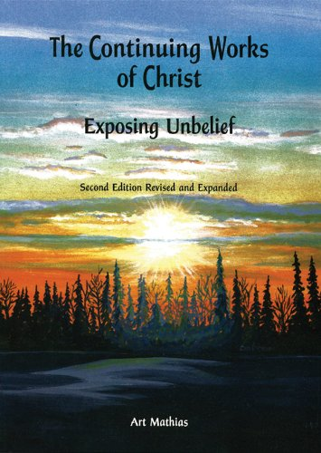Continuing Works of Christ Exposing Unbelief 2nd: Art Mathias