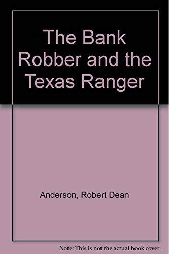 The Bank Robber and the Texas Ranger. An Aux Arcs Novel.: Anderson, Robert Dean