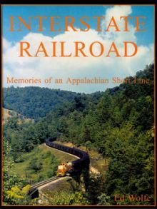 Interstate railroad: Memories of an Appalachian short line (0972069216) by Ed Wolfe