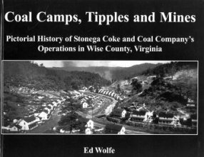 Coal Camps, Tipples and Mines: Pictorial History of Stonega Coke and Coal Company's Operations in Wise County, Virginia (0972069224) by Ed Wolfe