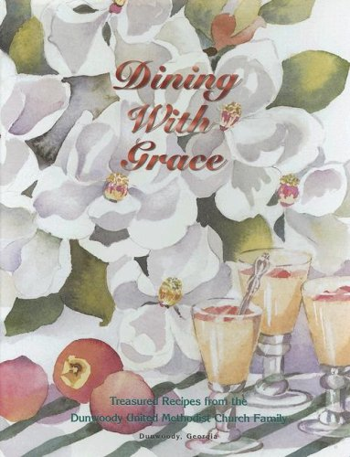 Dining With Grace: Treasured Recipes from the: Dunwoody United Methodist