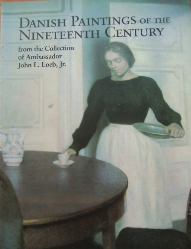 9780972073691: Danish Paintings of the Nineteenth Century (from the Collection of Ambassador John L. Loeb, JR.)