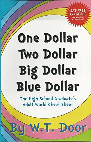 9780972077248: One Dollar, Two Dollar, Big Dollar, Blue Dollar: The High School Graduate's Adult World Cheat