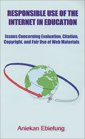 9780972077538: Responsible Use of the Internet in Education: Issues Concerning Evaluation, Citation, Copyright and Fair Use of Web Materials