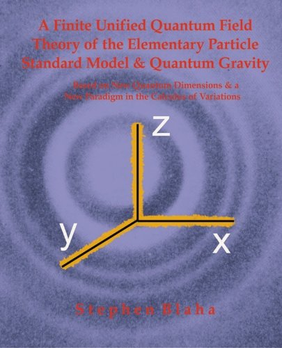 9780972079594: A Finite Unified Quantum Field Theory of the Elementary Particle Standard Model and Quantum Gravity Based on New Quantum Dimensions & a New Paradigm in the Calculus of Variations