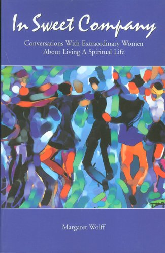 In Sweet Company: Conversations with Extraordinary Women About Living a Spiritual Life: Wolff, ...