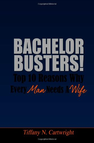 9780972093927: Bachelor Busters! Top 10 Reasons Why Every Man Needs A Wife
