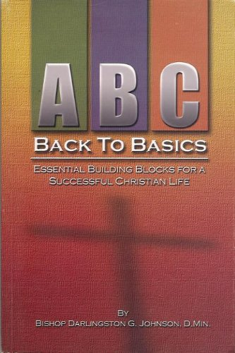 9780972105514: A B C Back to Basics Essential Building Blocks for a Successful Christian Life