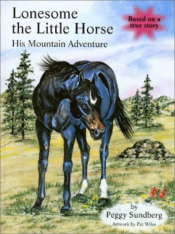 Lonesome the Little Horse: His Mountain Adventure (A Cowgirl Peg Book): Peggy Sundberg; ...