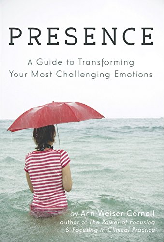 9780972105842: Presence: A Guide to Transforming Your Most Challenging Emotions