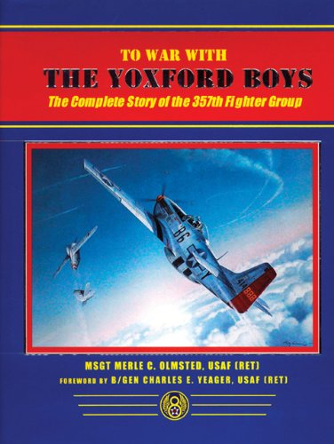 To War with the Yoxford Boys: The Complete Story of the 357th Fighter Group: Merle Olmsted