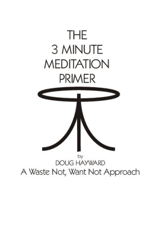 The 3 Minute Meditation Primer A Waste Not, Want Not Approach: Doug Hayward
