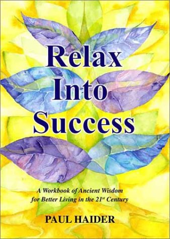 9780972112901: Relax into Success: A Workbook of Ancient Wisdom for Better Living in the 21st Century