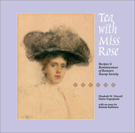 Tea with Miss Rose: Recipes & Reminiscences of Boston's Teacup Society.: DRISCOLL, ...