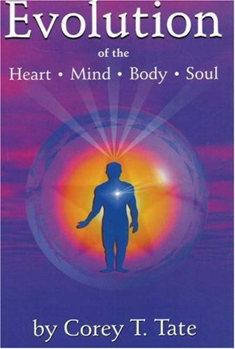 Evolution of the Heart, Mind, Body & Soul: Tate, Corey T.
