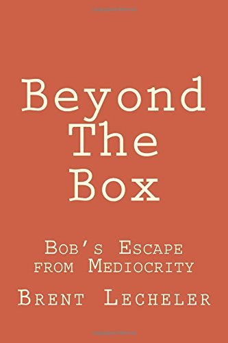 Beyond The Box: Escape From Mediocrity: Lecheler, Brent
