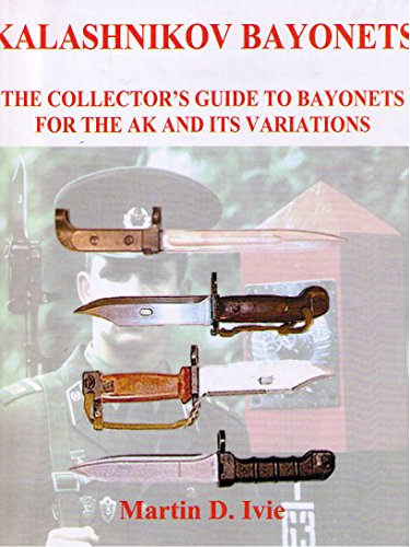 9780972120937: Kalashnikov Bayonets: The Collector's Guide to Bayonets for the AK and its Variations