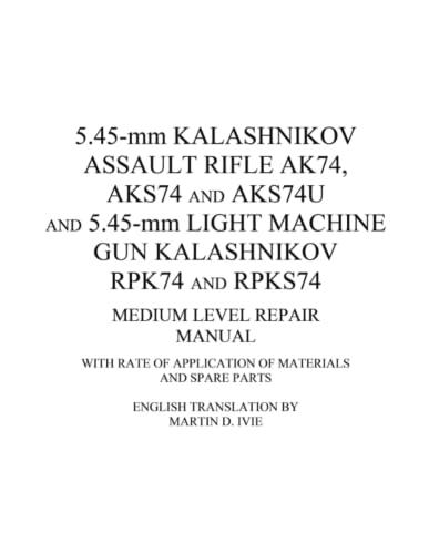 9780972120944: 5.45-mm Kalashnikov Assault Rifle Ak74, Aks74 and Aks74U and 5.45-mm Light Machine Gun Kalashnikov Rpk74 and Rpks74 Medium Level Repair Manual: With Rate of Application of Materials and Spare Parts