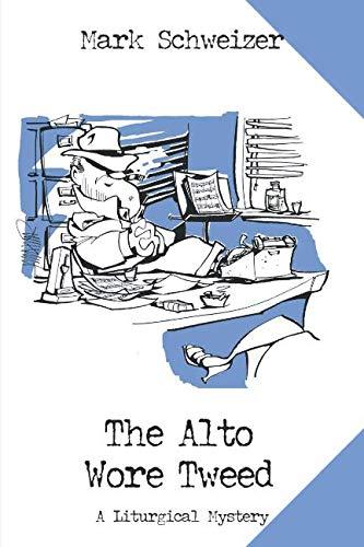 The Alto Wore Tweed: A Liturgical Mystery: Schweizer, Mark