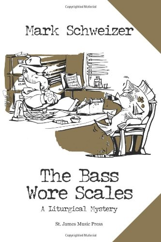 THE BASS WORE SCALES : A Liturgical Mystery
