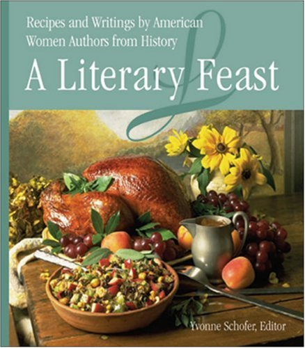 9780972121729: A Literary Feast: Recipes and Writings by American Women Authors from History