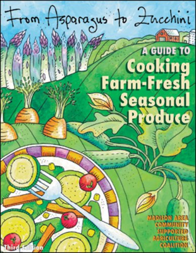 9780972121781: From Asparagus to Zucchini: A Guide to Cooking Farm-Fresh Seasonal Produce