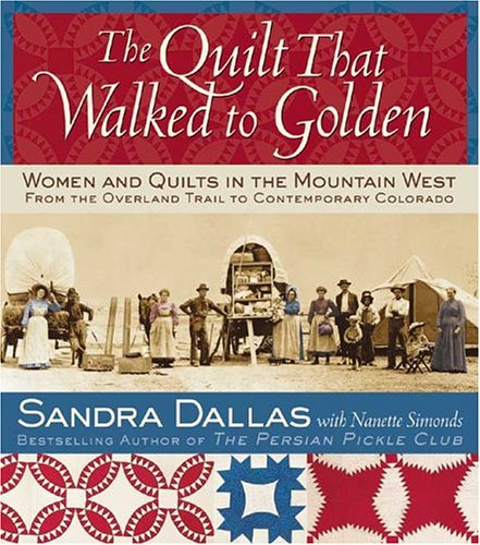 9780972121835: The Quilt That Walked To Golden: Women and Quilts in the Mountain West From the Overland Trail to Contemporary Colorado
