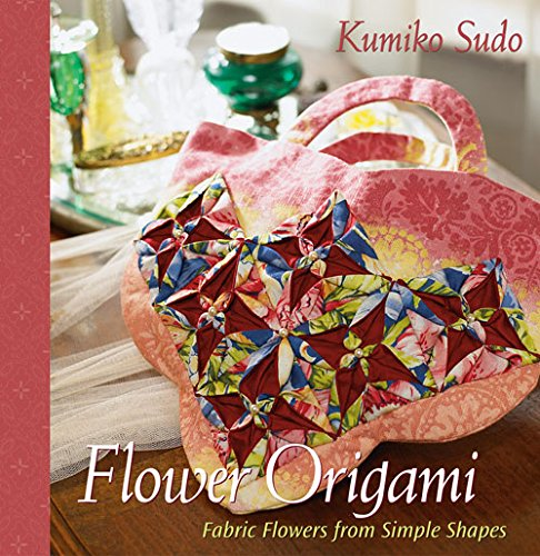 Flower Origami: Fabric Flowers from Simple Shapes: Sudo, Kumiko