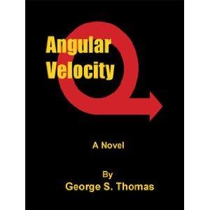 Angular Velocity: a Novel: Thomas, George S.