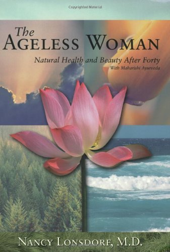 9780972123358: The Ageless Woman: Natural Health and Beauty After Forty with Maharishi Ayurveda