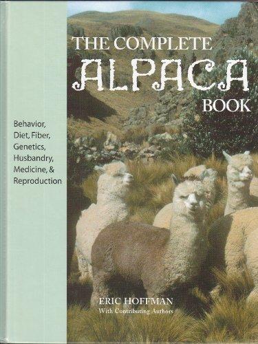 9780972124201: The Complete Alpaca Book: Behavior, Diet, Fiber, Genetics, Husbandry, Medicine, and Reproduction