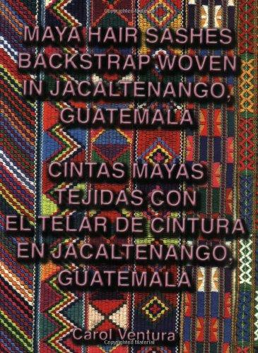 9780972125314: Maya Hair Sashes Backstrap Woven in Jacaltenango, Guatemala/Cintas Mayas Tejidas Con El Telar De Cintura En Jacaltenango, Guatemala: Cintas Mayas ... Telar De Cintura En Jacaltenango, Guatemala