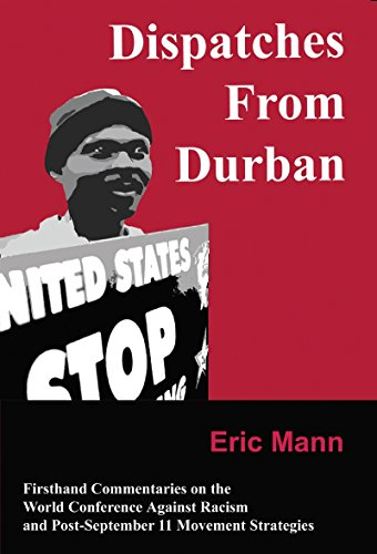 9780972126304: Dispatches From Durban: Firsthand Commentaries on the World Conference Against Racism and Post-September 11 Movement Strategies