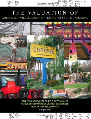 The Valuation of Amusement Parks and Family Entertainment Center Operations: Bethel, Stephen K.