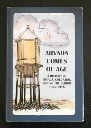 9780972133807: Arvada Comes of Age: A History of Arvada, Colorado, During the Period 1942-1976