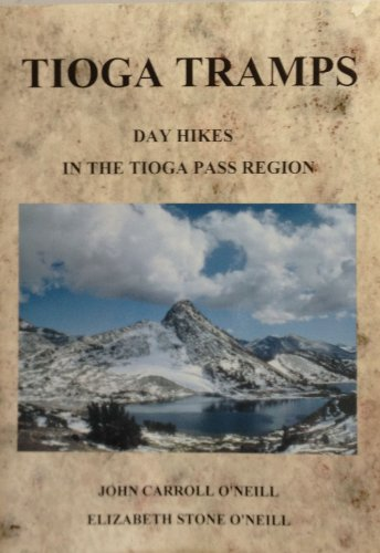 Tioga Tramps: Day Hikes in the Tioga Pass Region [SIGNED By BOTH AUTHORS]: O'Neill, John Carroll