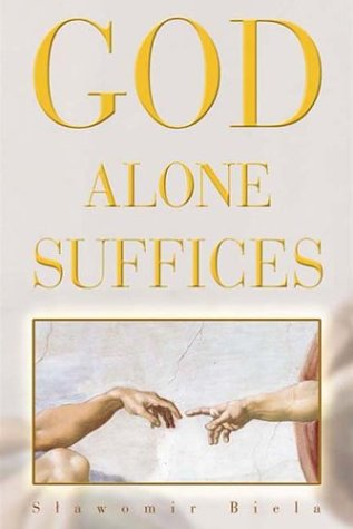 God Alone Suffices: Biela, S. C.