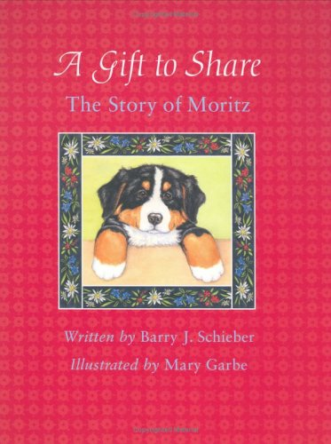 A Gift to Share: The Story of Moritz: Schieber, Barry J. Garge, Mary