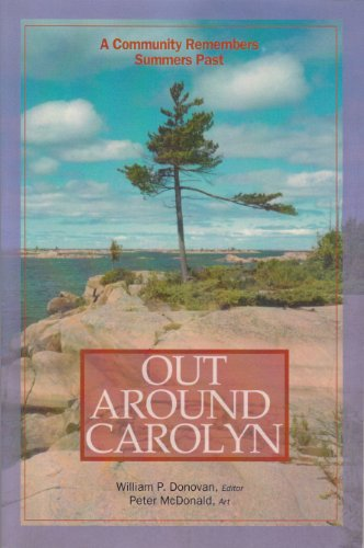 Out Around Carolyn : A Community Remembers Summers Past: Donovan, William P. {Editor}