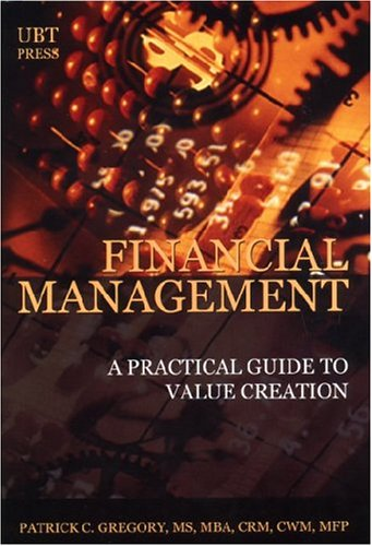 Financial Management: A Practical Guide to Value Creation: Gregory, Patrick C.