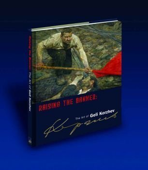 RAISING THE BANNER: The Art of Geli Korzhev: various authors); Geli Korzhev