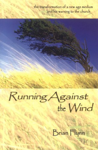 9780972151245: Running Against the Wind: The Transformation of a New Age Medium and His Warning to the Church