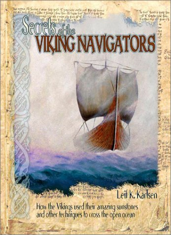 9780972151504: Secrets of the Viking Navigators: How the Vikings Used their Amazing Sunstones and other Techniques to Cross the Open Ocean