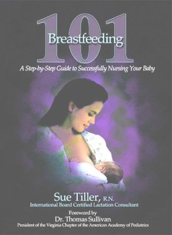 9780972151702: Breastfeeding 101: A Step-by-Step Guide to Successfully Nursing Your Baby