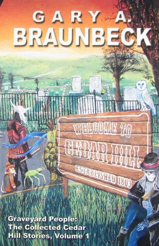 Graveyard People: The Collected Cedar Hill Stories: Gary A. Braunbeck; Illustrator-Deena Holland
