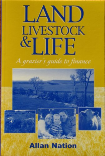 Land, Livestock and Life: A Grazier's Guide to Finance: Allan Nation